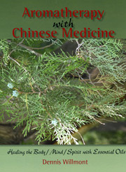 Aromatherapy with Chinese Medicine: Healing the Body / Mind / Spirit with Essential Oils